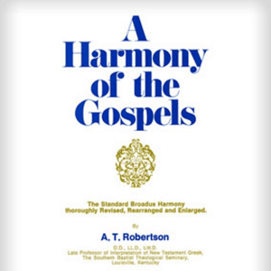 A Harmony of the Gospels by A T Robertson