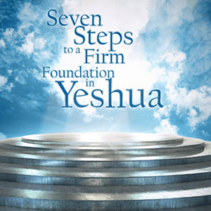 Seven Steps to a Firm Foundation in Yeshua