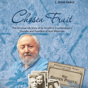Chosen Fruit - Life Story of Arnold Fruchtenbaum
